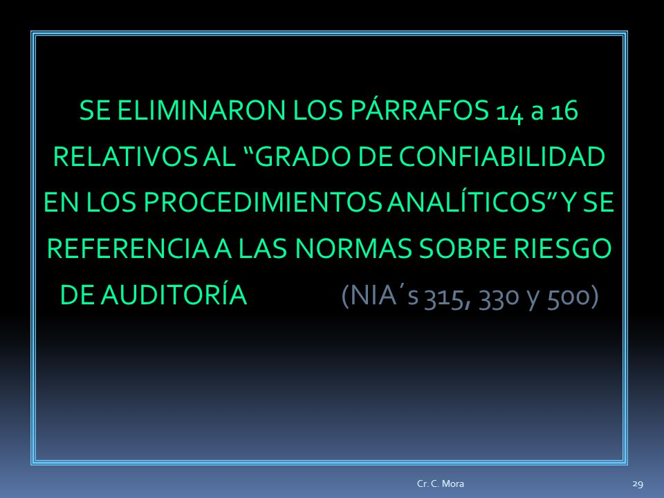 SE ELIMINARON LOS PÁRRAFOS 14 a 16 RELATIVOS AL GRADO DE CONFIABILIDAD EN LOS PROCEDIMIENTOS ANALÍTICOS Y SE REFERENCIA A LAS NORMAS SOBRE RIESGO DE AUDITORÍA (NIA´s 315, 330 y 500)