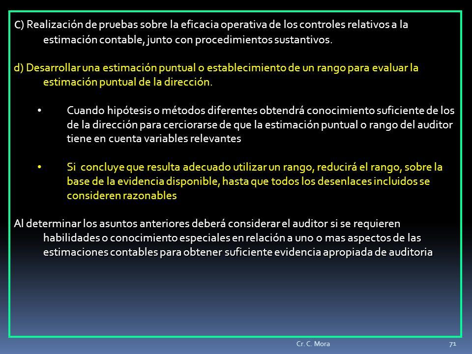 c) Realización de pruebas sobre la eficacia operativa de los controles relativos a la estimación contable, junto con procedimientos sustantivos.