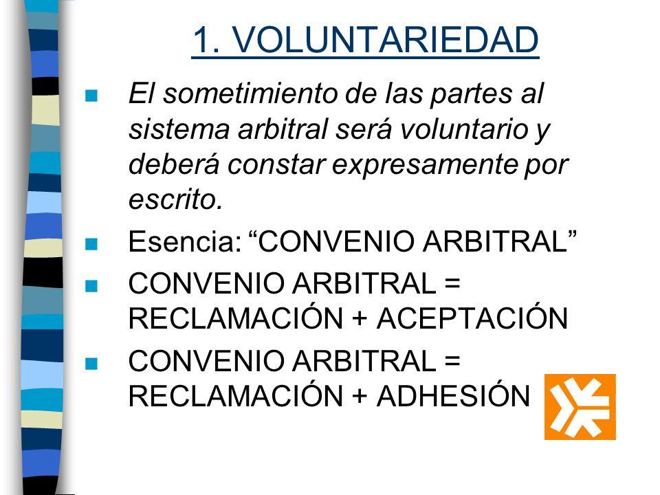 1. VOLUNTARIEDAD El sometimiento de las partes al sistema arbitral será voluntario y deberá constar expresamente por escrito.