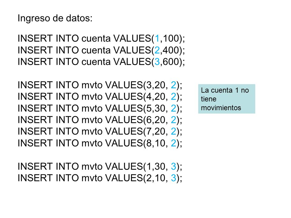 INSERT INTO cuenta VALUES(1,100); INSERT INTO cuenta VALUES(2,400);