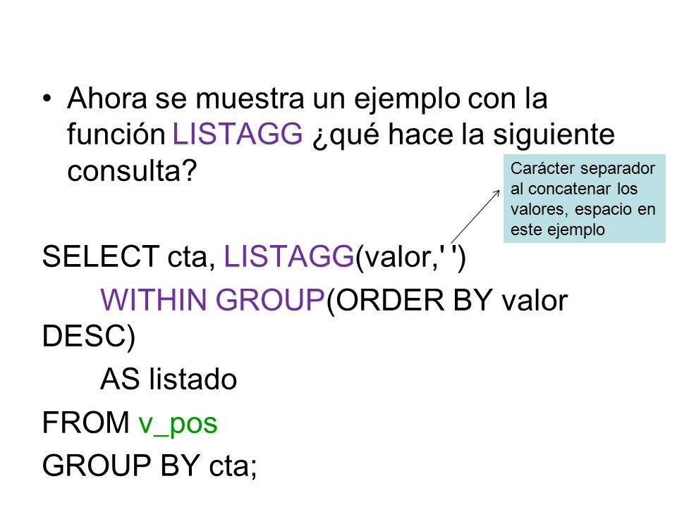 SELECT cta, LISTAGG(valor, ) WITHIN GROUP(ORDER BY valor DESC)