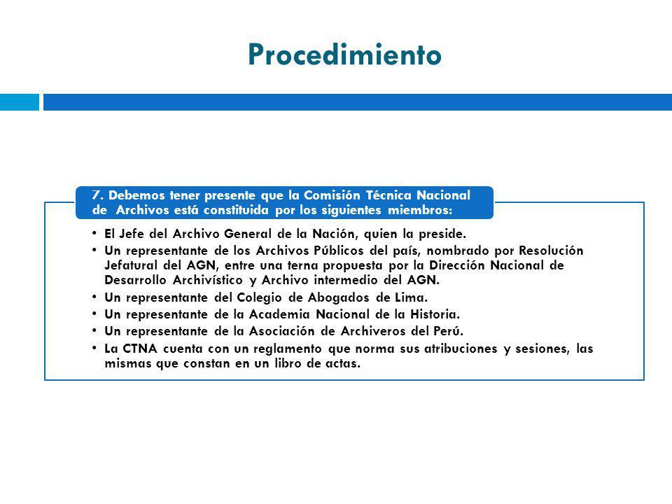 Procedimiento 7. Debemos tener presente que la Comisión Técnica Nacional de Archivos está constituida por los siguientes miembros: