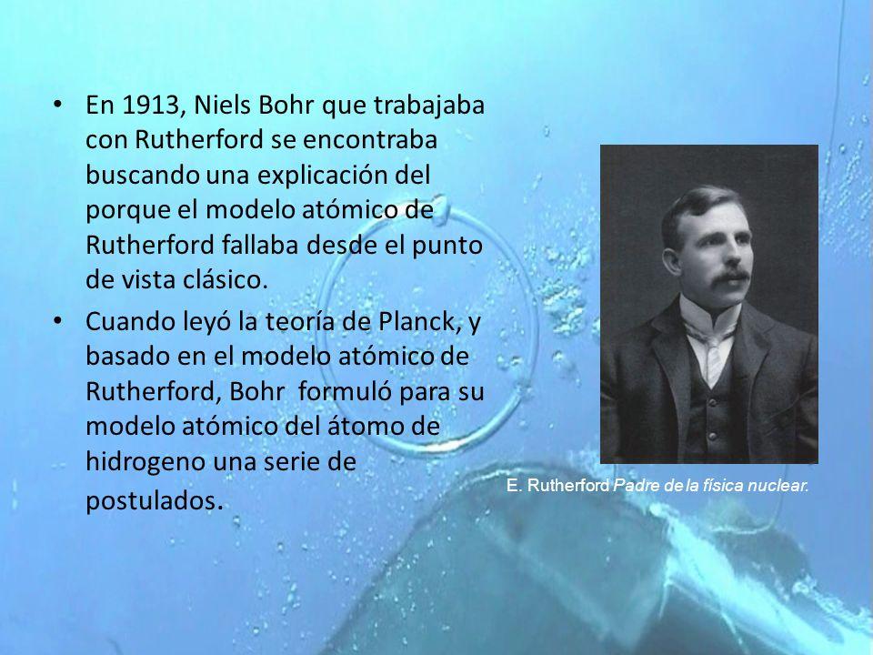 En 1913, Niels Bohr que trabajaba con Rutherford se encontraba buscando una explicación del porque el modelo atómico de Rutherford fallaba desde el punto de vista clásico.