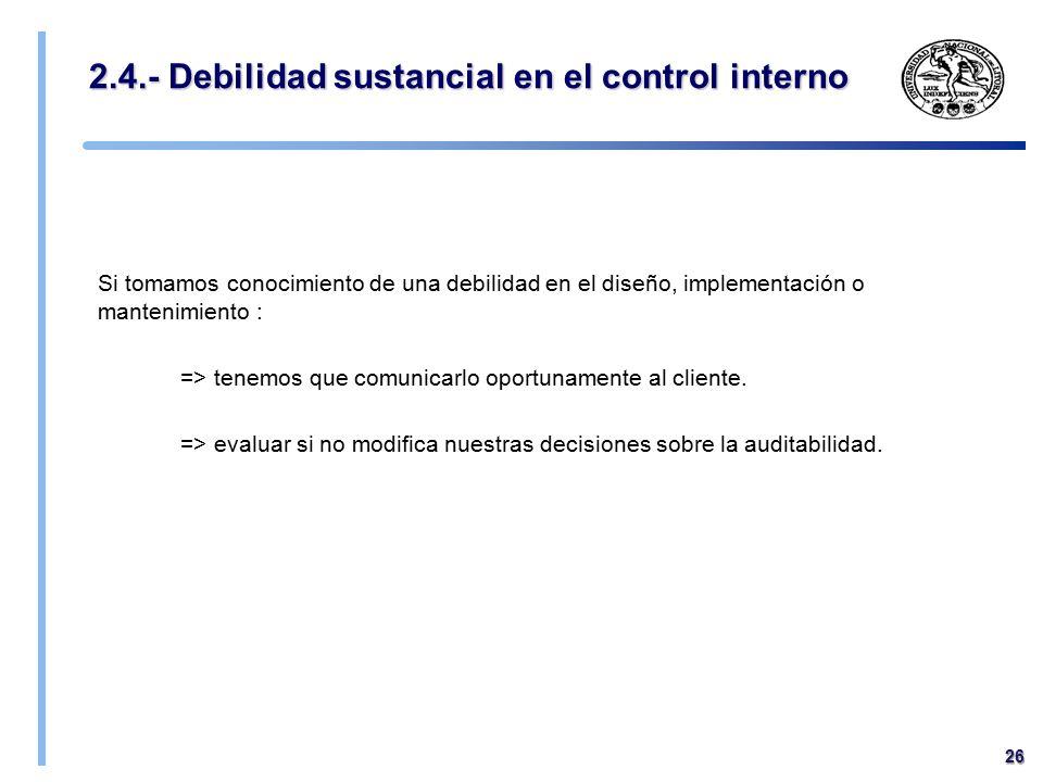 2.4.- Debilidad sustancial en el control interno