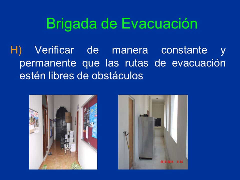 Brigada de Evacuación H) Verificar de manera constante y permanente que las rutas de evacuación estén libres de obstáculos.