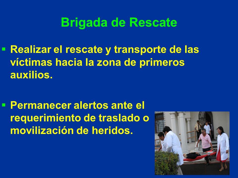 Brigada de Rescate Realizar el rescate y transporte de las víctimas hacia la zona de primeros auxilios.