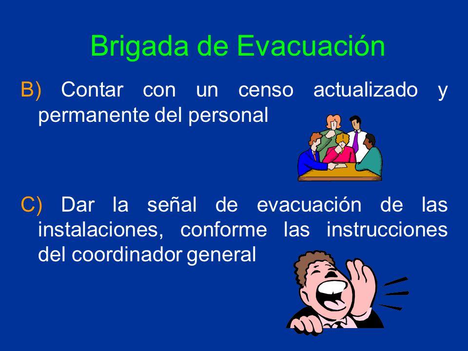 Brigada de Evacuación B) Contar con un censo actualizado y permanente del personal.