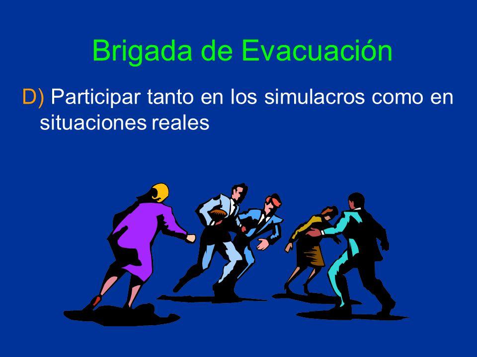 Brigada de Evacuación D) Participar tanto en los simulacros como en situaciones reales