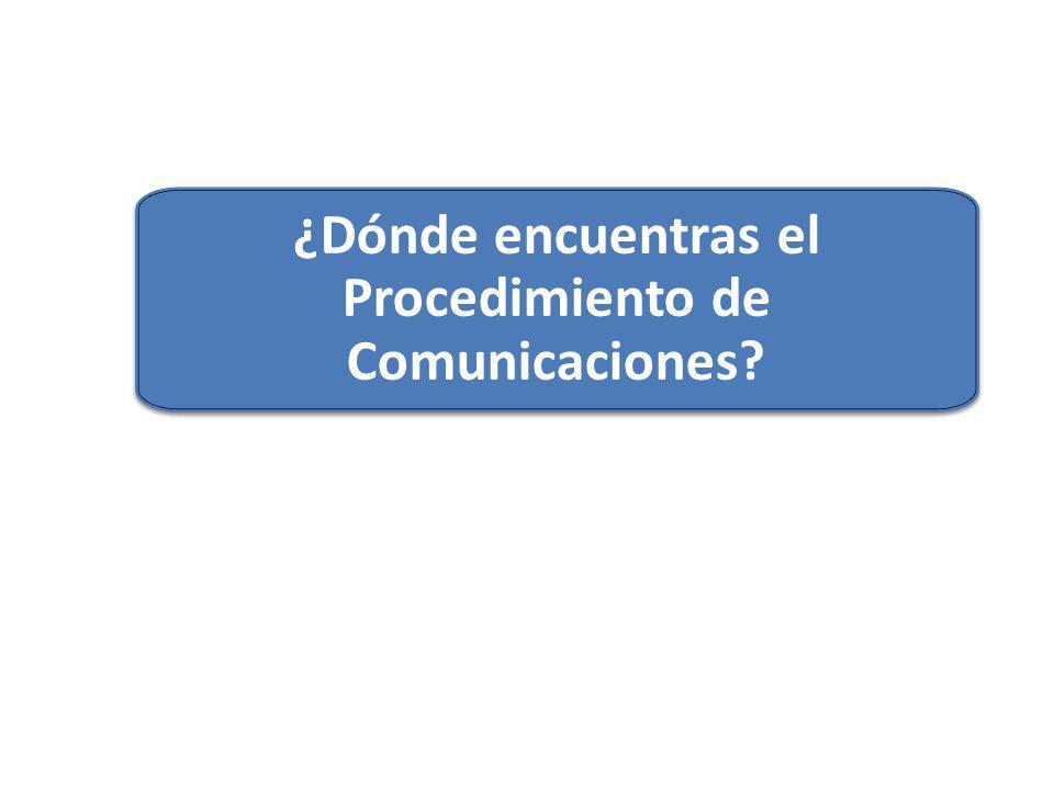 ¿Dónde encuentras el Procedimiento de Comunicaciones
