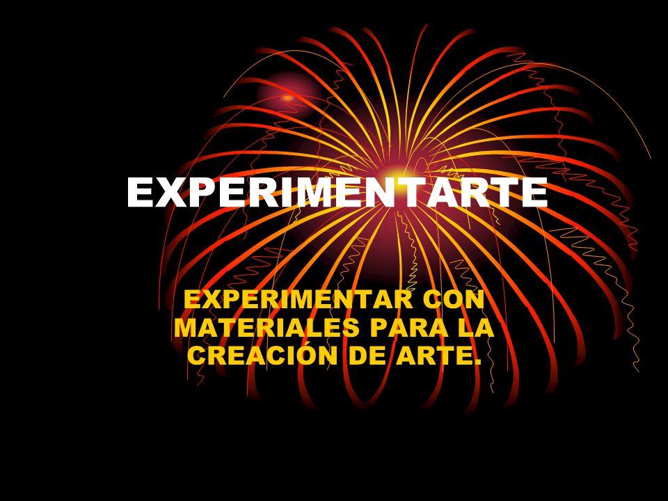 EXPERIMENTAR CON MATERIALES PARA LA CREACIÓN DE ARTE.