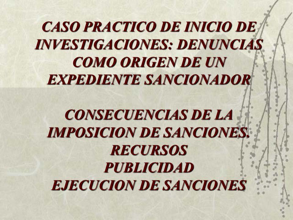 CASO PRACTICO DE INICIO DE INVESTIGACIONES: DENUNCIAS COMO ORIGEN DE UN EXPEDIENTE SANCIONADOR CONSECUENCIAS DE LA IMPOSICION DE SANCIONES.