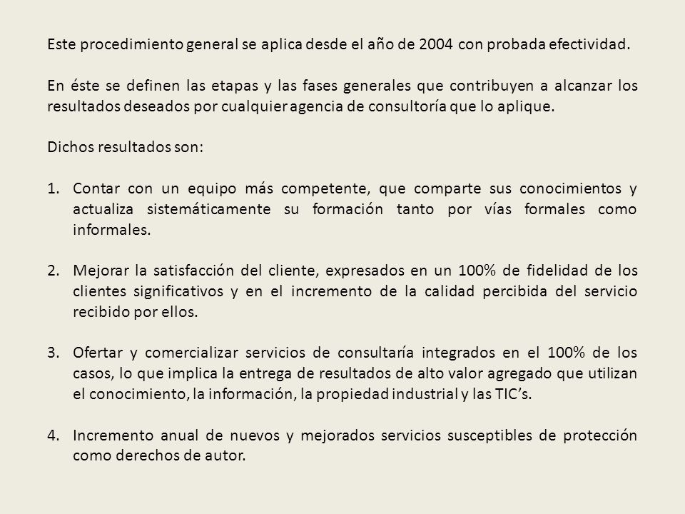 Este procedimiento general se aplica desde el año de 2004 con probada efectividad.
