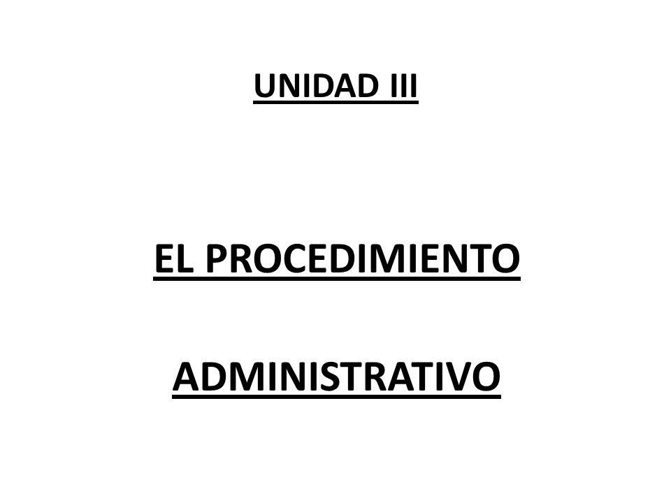UNIDAD III EL PROCEDIMIENTO ADMINISTRATIVO