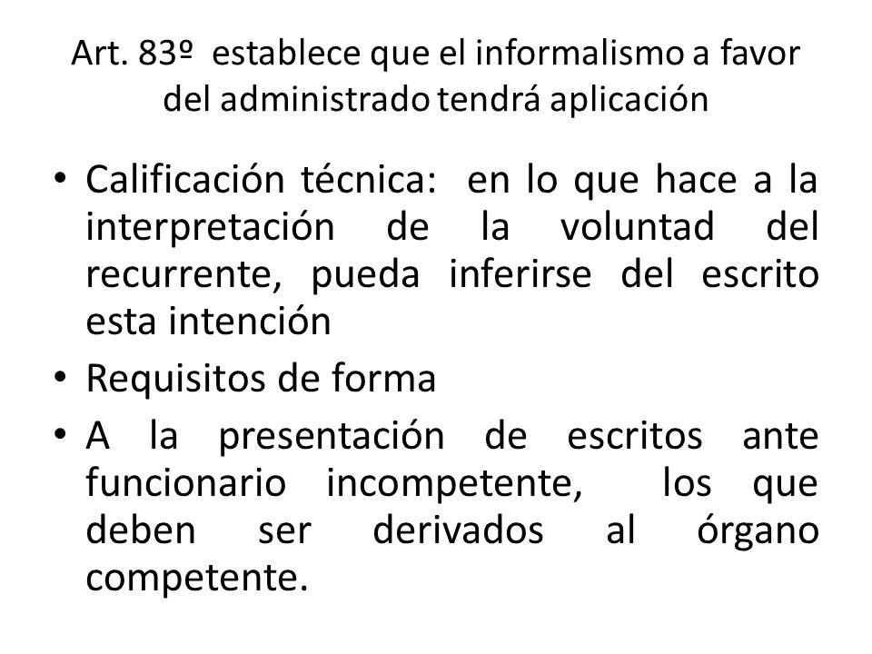 Art. 83º establece que el informalismo a favor del administrado tendrá aplicación