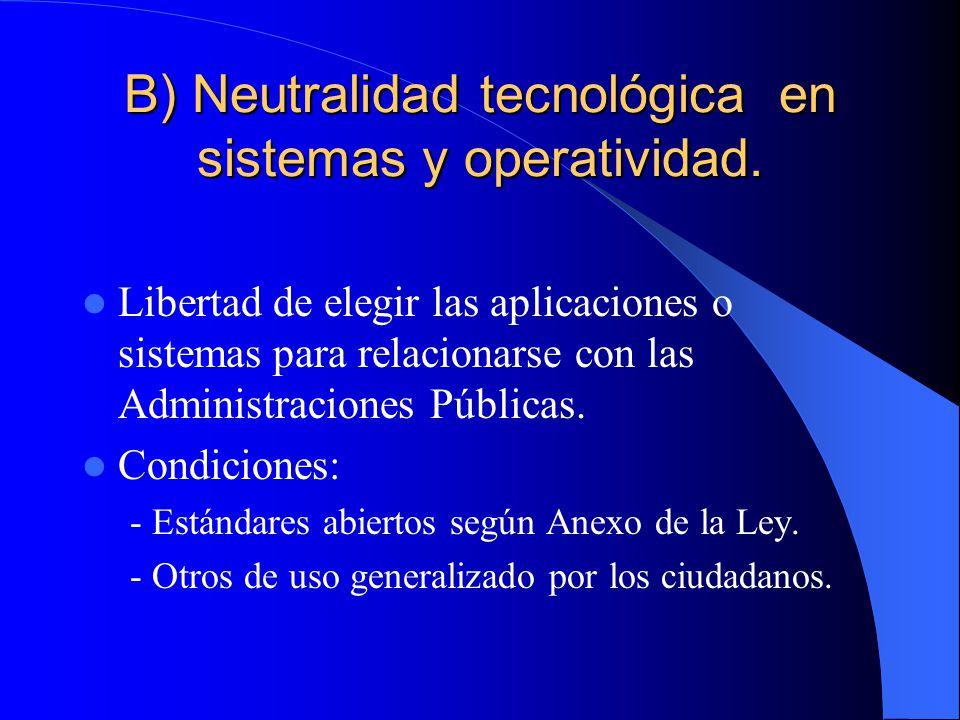 B) Neutralidad tecnológica en sistemas y operatividad.