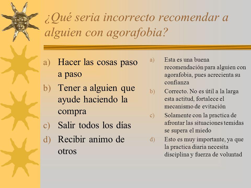¿Qué seria incorrecto recomendar a alguien con agorafobia