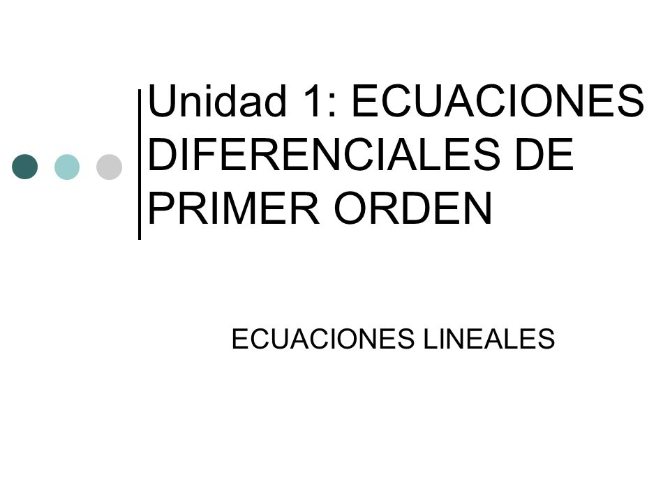 Unidad 1: ECUACIONES DIFERENCIALES DE PRIMER ORDEN