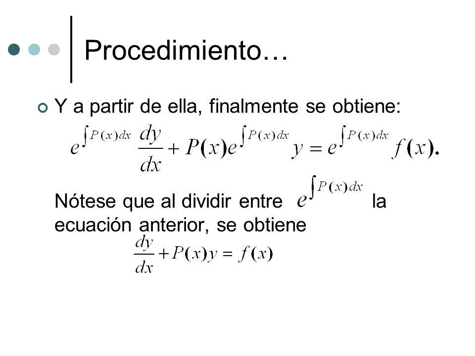 Procedimiento… Y a partir de ella, finalmente se obtiene: Nótese que al dividir entre la ecuación anterior, se obtiene.