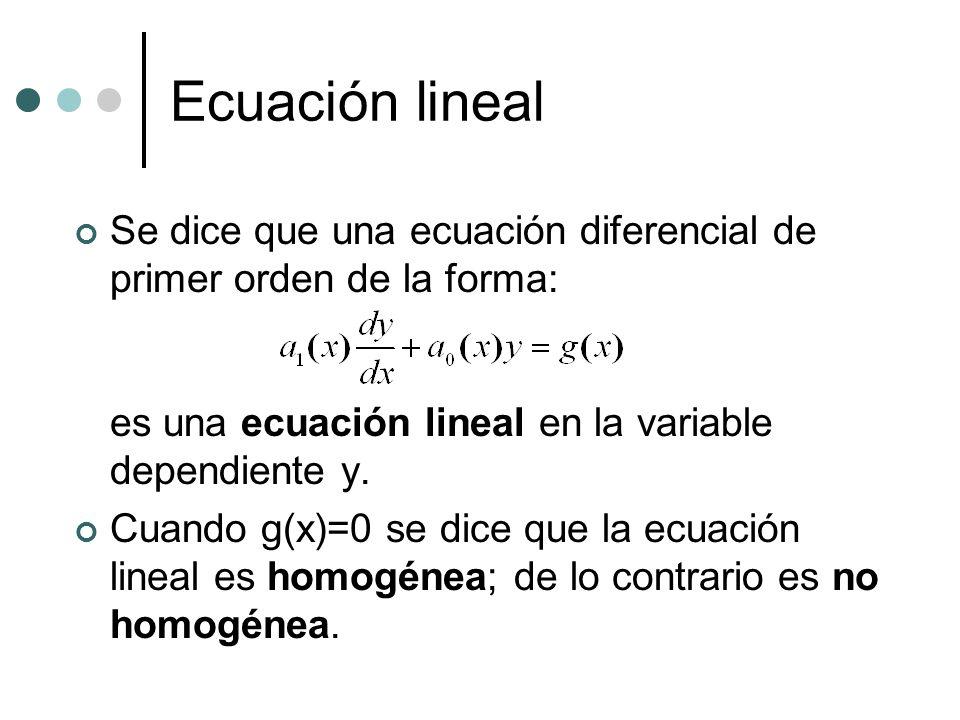 Ecuación lineal Se dice que una ecuación diferencial de primer orden de la forma: es una ecuación lineal en la variable dependiente y.