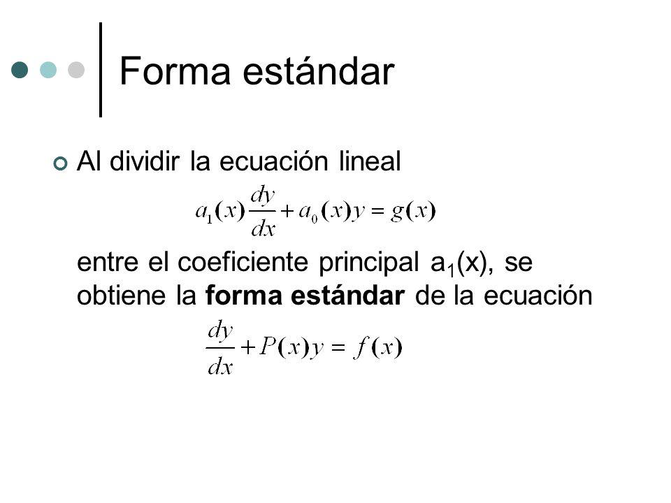 Forma estándar Al dividir la ecuación lineal entre el coeficiente principal a1(x), se obtiene la forma estándar de la ecuación.