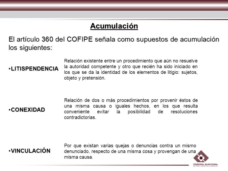Acumulación El artículo 360 del COFIPE señala como supuestos de acumulación los siguientes: