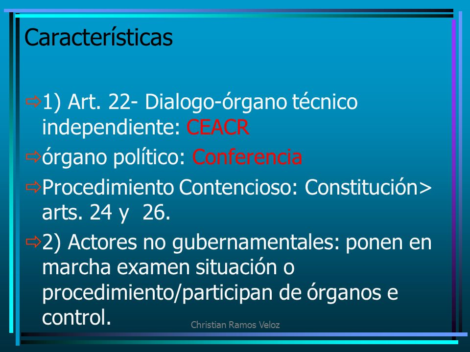 Características 1) Art. 22- Dialogo-órgano técnico independiente: CEACR. órgano político: Conferencia.