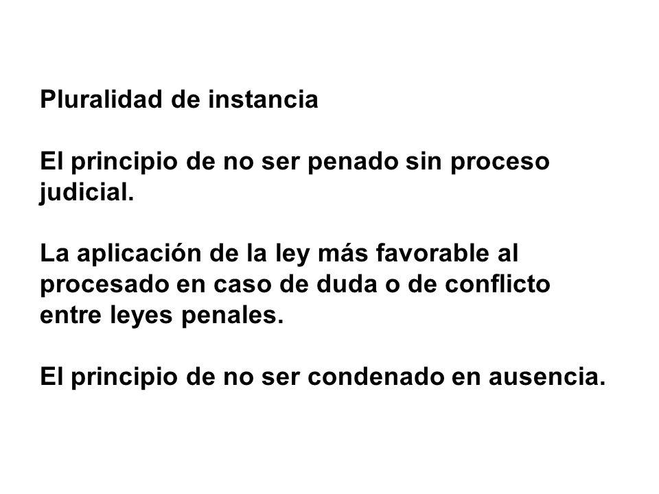 Pluralidad de instancia El principio de no ser penado sin proceso judicial.