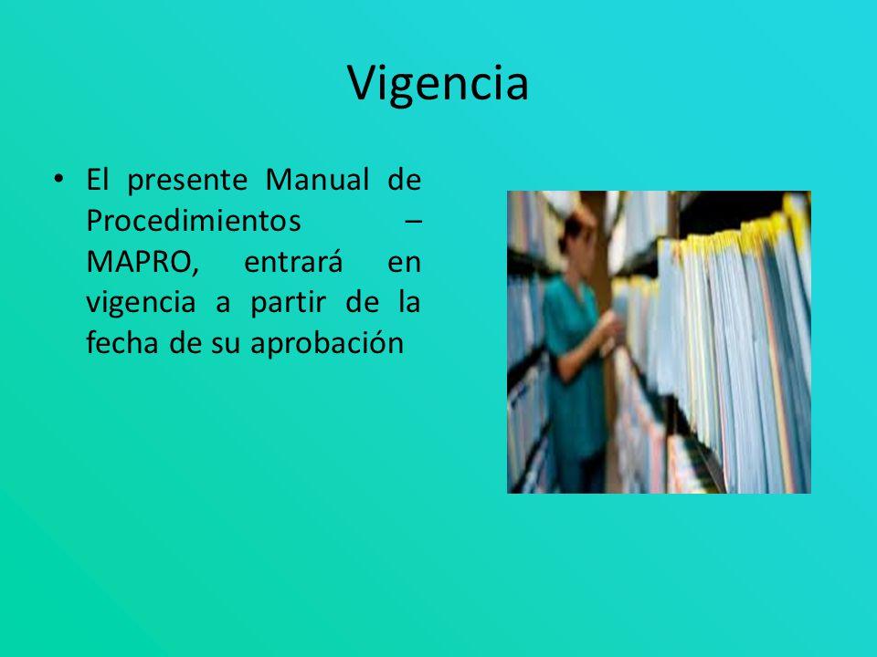Vigencia El presente Manual de Procedimientos – MAPRO, entrará en vigencia a partir de la fecha de su aprobación.