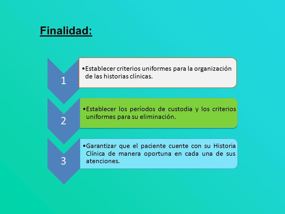 Finalidad: 1. Establecer criterios uniformes para la organización de las historias clínicas. 2.