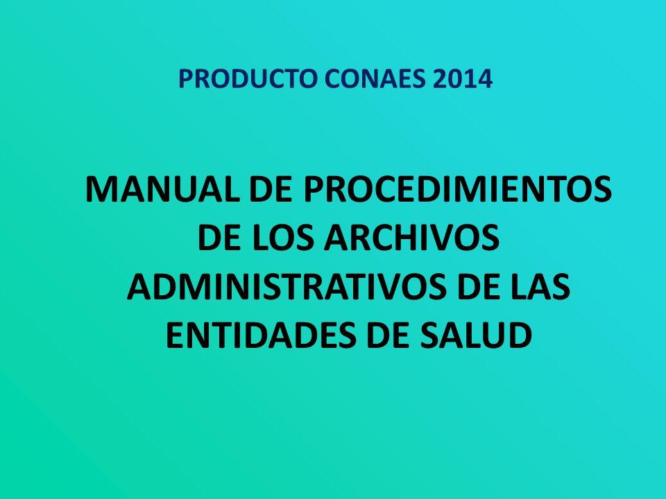 PRODUCTO CONAES 2014 MANUAL DE PROCEDIMIENTOS DE LOS ARCHIVOS ADMINISTRATIVOS DE LAS ENTIDADES DE SALUD.