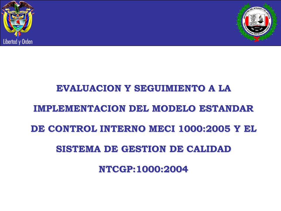 EVALUACION Y SEGUIMIENTO A LA IMPLEMENTACION DEL MODELO ESTANDAR DE CONTROL INTERNO MECI 1000:2005 Y EL SISTEMA DE GESTION DE CALIDAD NTCGP:1000:2004