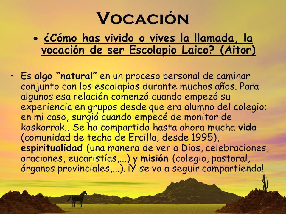 Vocación ¿Cómo has vivido o vives la llamada, la vocación de ser Escolapio Laico (Aitor)