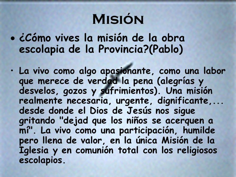 Misión ¿Cómo vives la misión de la obra escolapia de la Provincia (Pablo)