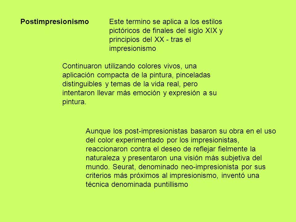 Postimpresionismo Este termino se aplica a los estilos pictóricos de finales del siglo XIX y principios del XX - tras el impresionismo.