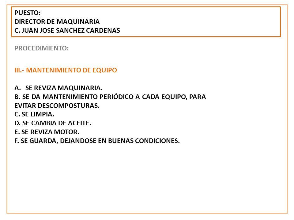 PUESTO: DIRECTOR DE MAQUINARIA. C. JUAN JOSE SANCHEZ CARDENAS. PROCEDIMIENTO: III.- MANTENIMIENTO DE EQUIPO.