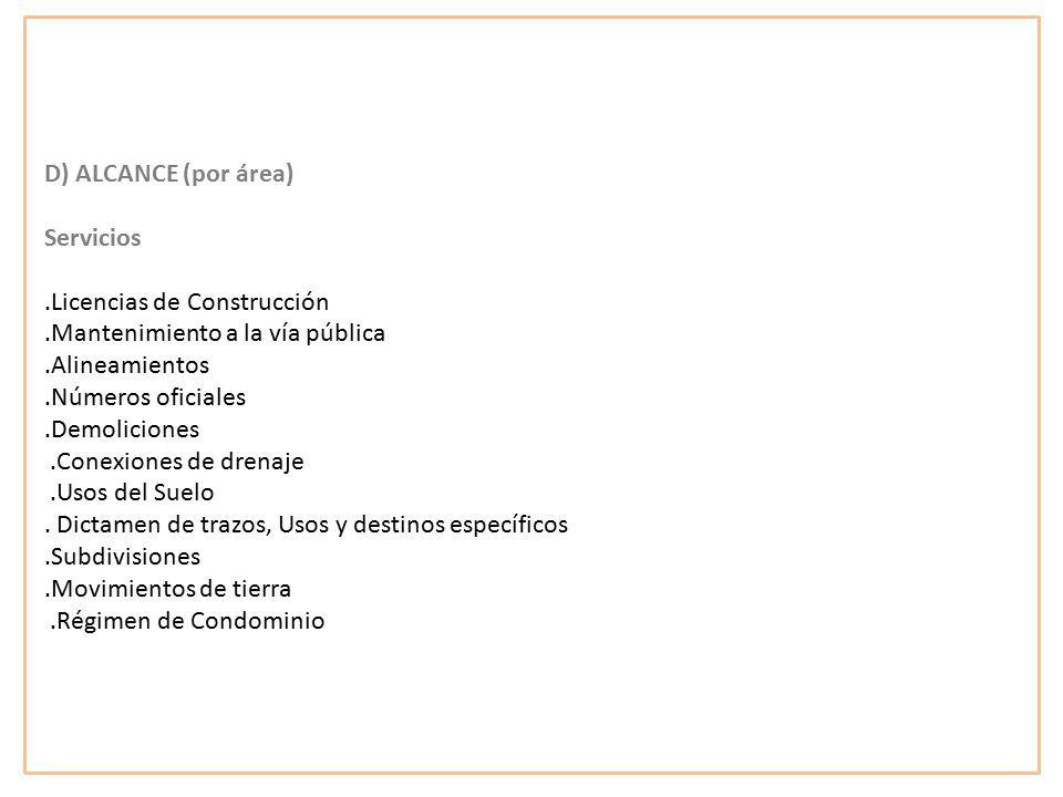 D) ALCANCE (por área) Servicios. .Licencias de Construcción. .Mantenimiento a la vía pública. .Alineamientos.