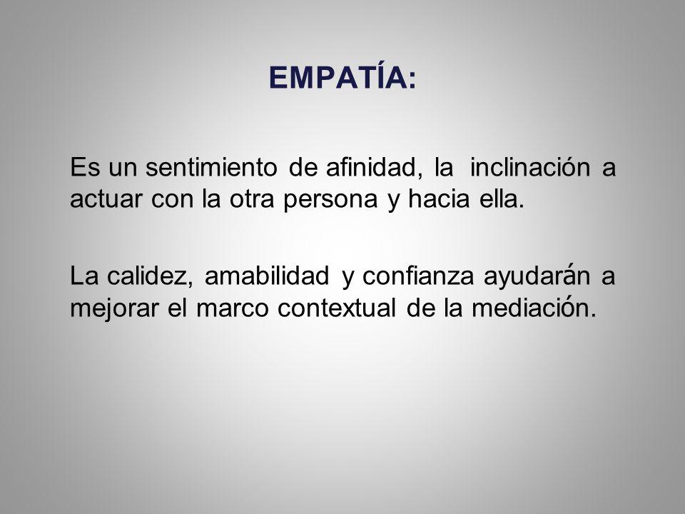 EMPATÍA: Es un sentimiento de afinidad, la inclinación a actuar con la otra persona y hacia ella.