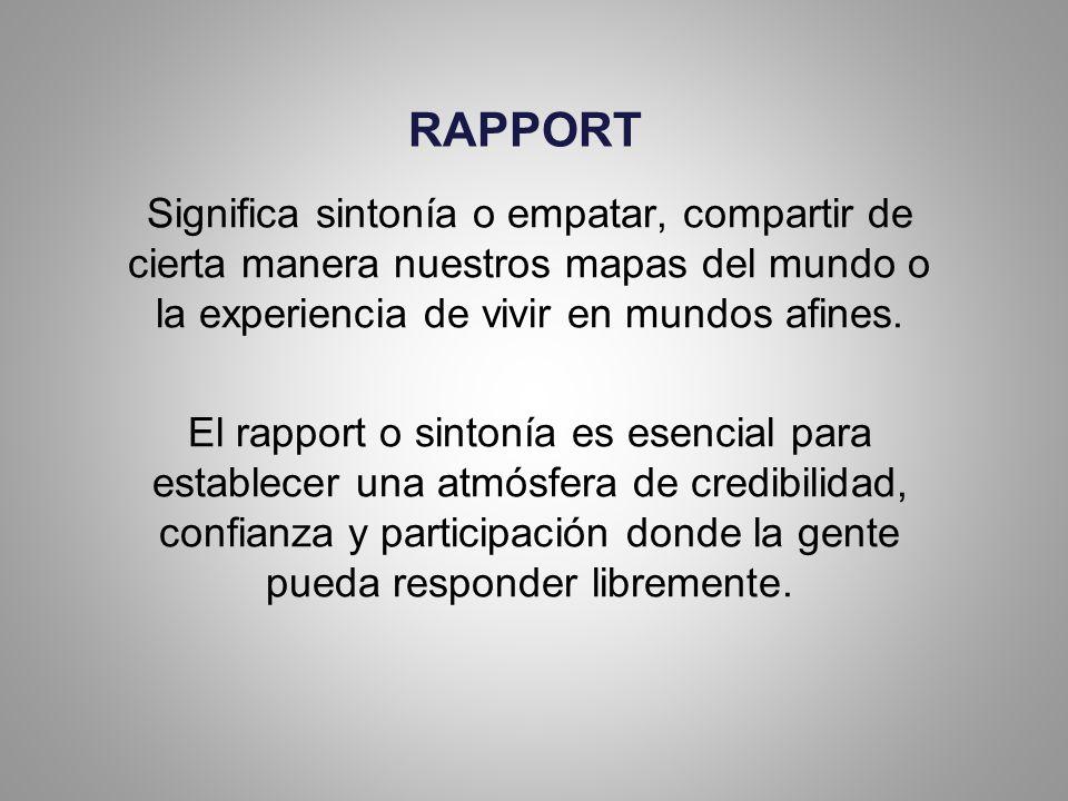 RAPPORT Significa sintonía o empatar, compartir de cierta manera nuestros mapas del mundo o la experiencia de vivir en mundos afines.