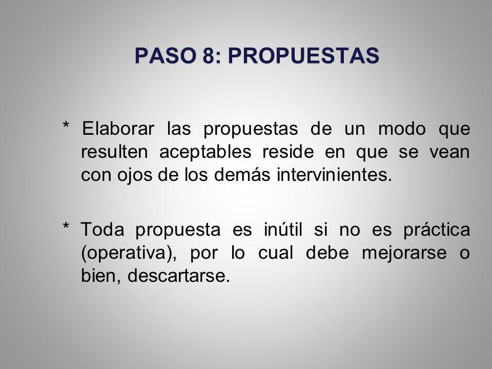 PASO 8: PROPUESTAS * Elaborar las propuestas de un modo que resulten aceptables reside en que se vean con ojos de los demás intervinientes.