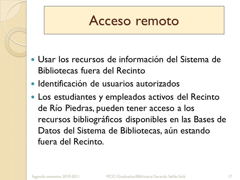 Acceso remoto Usar los recursos de información del Sistema de Bibliotecas fuera del Recinto. Identificación de usuarios autorizados.
