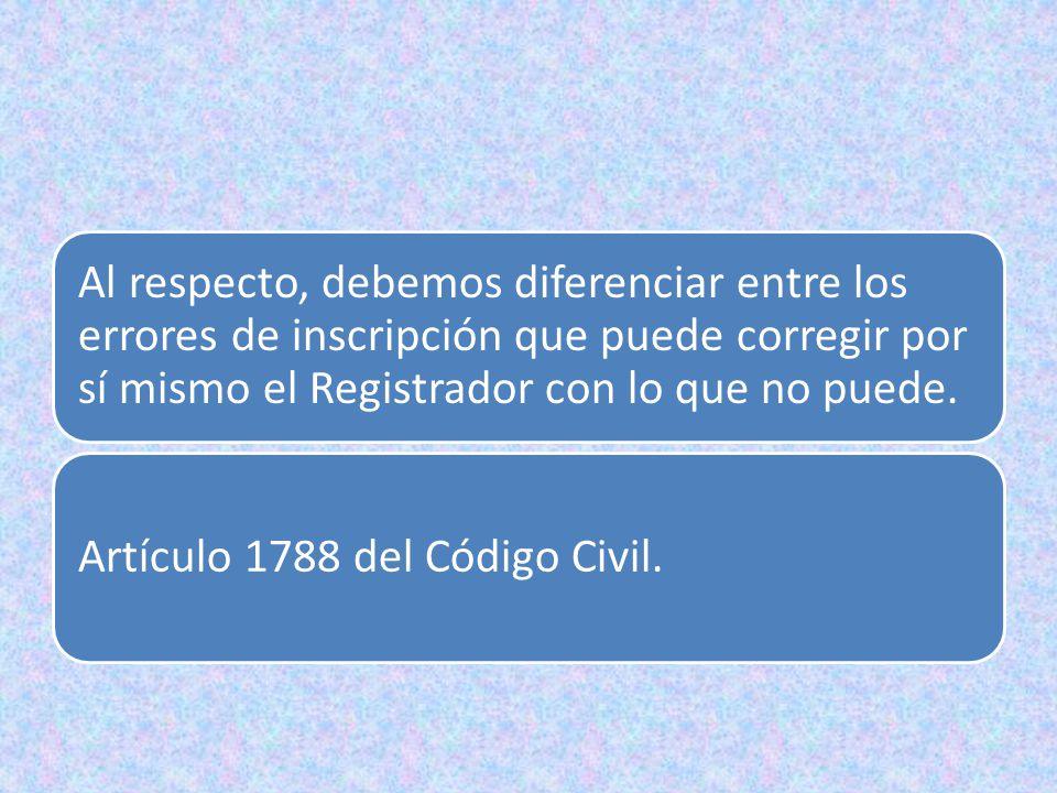 Al respecto, debemos diferenciar entre los errores de inscripción que puede corregir por sí mismo el Registrador con lo que no puede.
