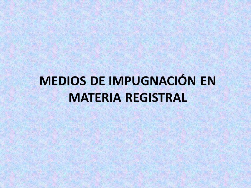 MEDIOS DE IMPUGNACIÓN EN MATERIA REGISTRAL