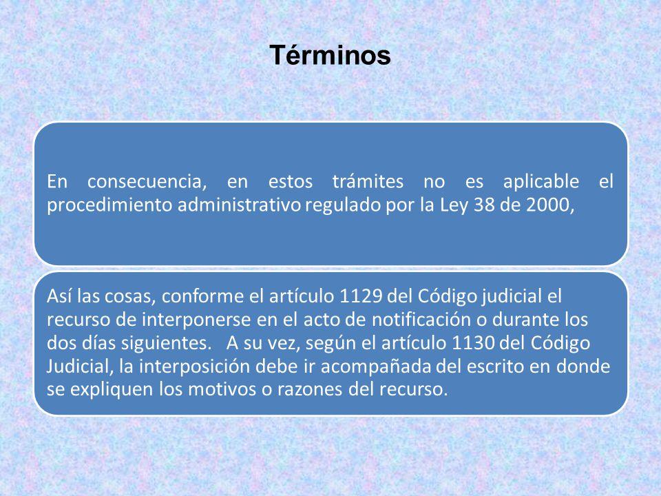 Términos En consecuencia, en estos trámites no es aplicable el procedimiento administrativo regulado por la Ley 38 de 2000,