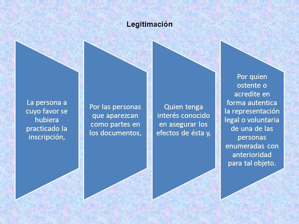 Legitimación La persona a cuyo favor se hubiera practicado la inscripción, Por las personas que aparezcan como partes en los documentos,