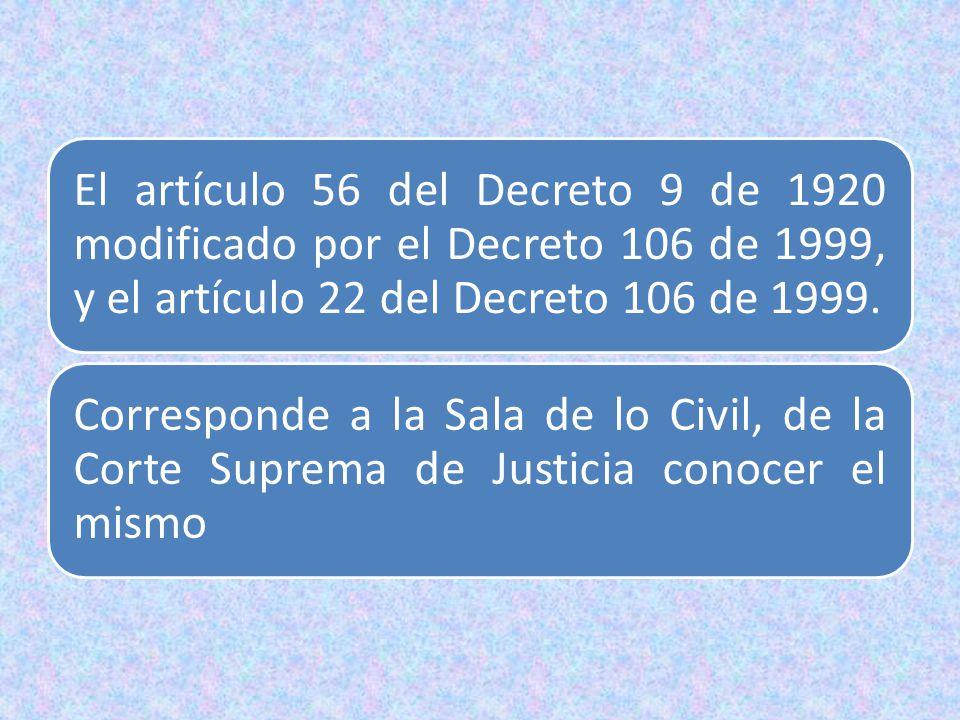 El artículo 56 del Decreto 9 de 1920 modificado por el Decreto 106 de 1999, y el artículo 22 del Decreto 106 de 1999.