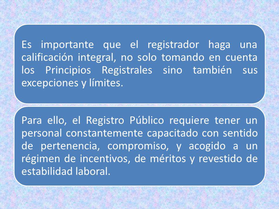 Es importante que el registrador haga una calificación integral, no solo tomando en cuenta los Principios Registrales sino también sus excepciones y límites.