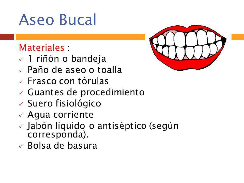 Aseo Bucal Materiales : 1 riñón o bandeja Paño de aseo o toalla