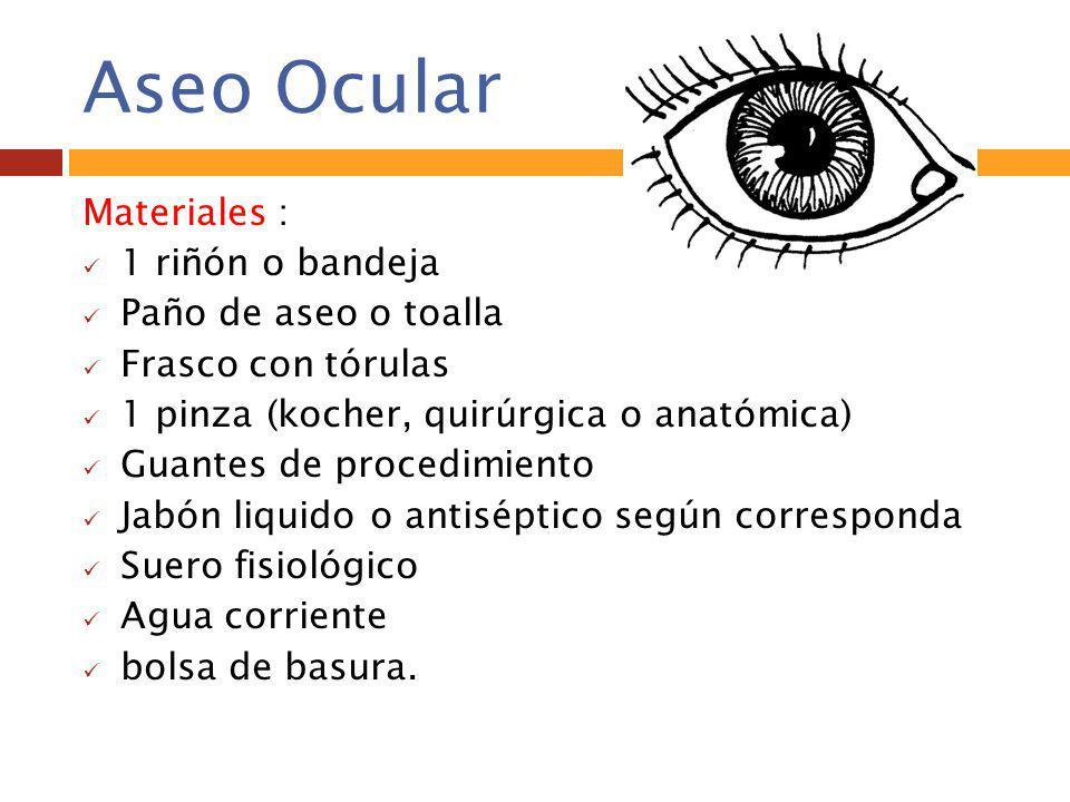 Aseo Ocular Materiales : 1 riñón o bandeja Paño de aseo o toalla