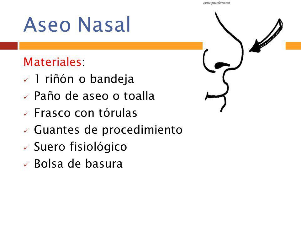 Aseo Nasal Materiales: 1 riñón o bandeja Paño de aseo o toalla