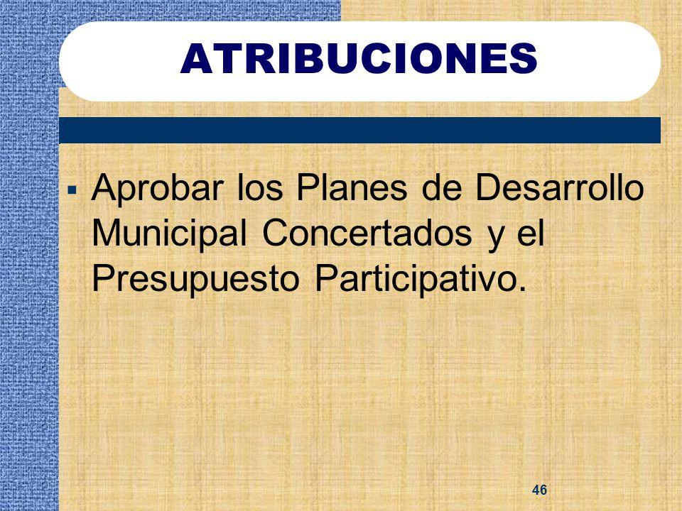 ATRIBUCIONES Aprobar los Planes de Desarrollo Municipal Concertados y el Presupuesto Participativo.
